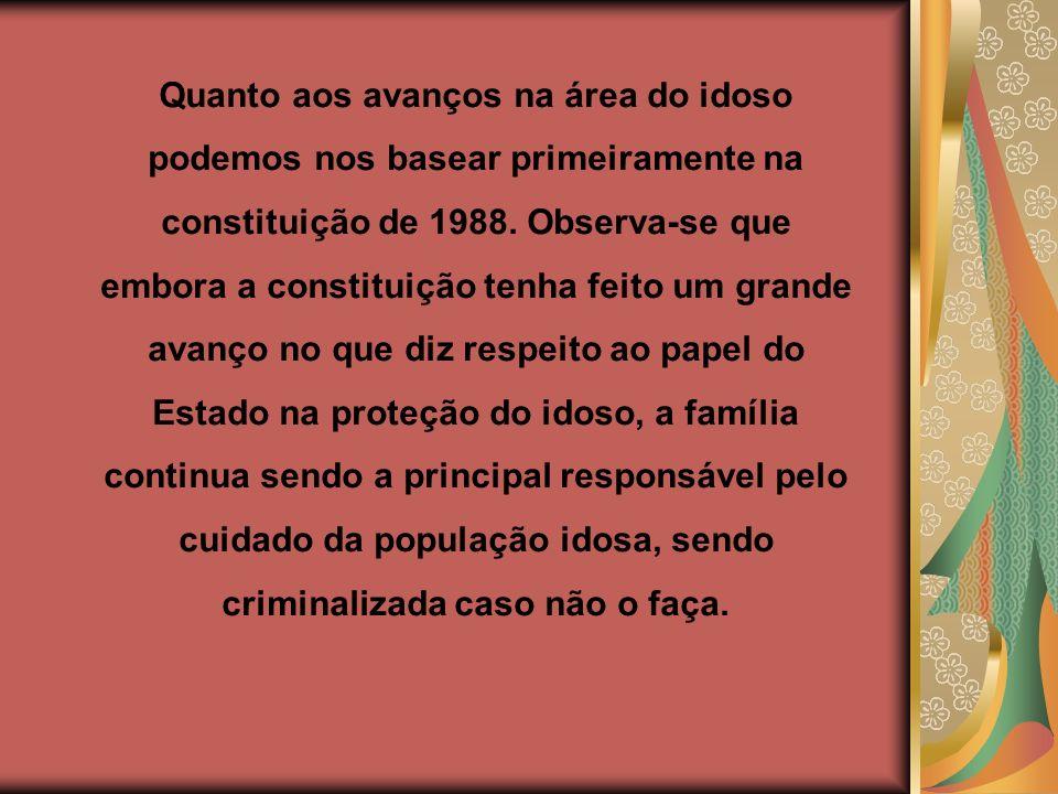 Quanto aos avanços na área do idoso podemos nos basear primeiramente na constituição de 1988.