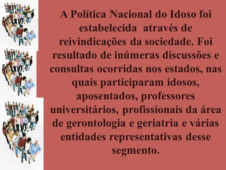 A Política Nacional do Idoso foi estabelecida através de reivindicações da sociedade.