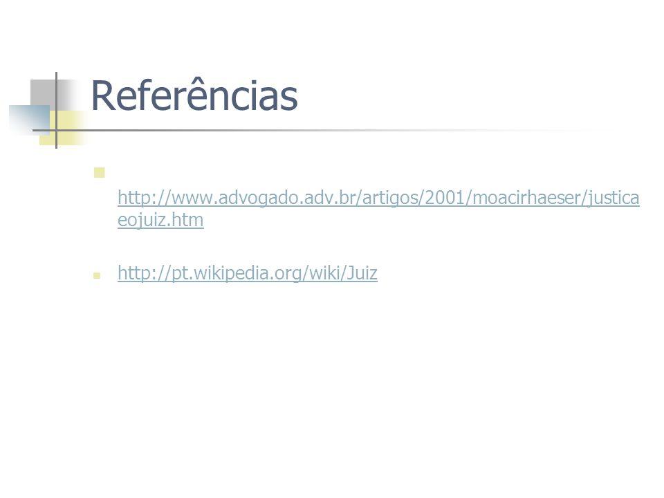 Referências http://www.advogado.adv.br/artigos/2001/moacirhaeser/justicaeojuiz.htm.