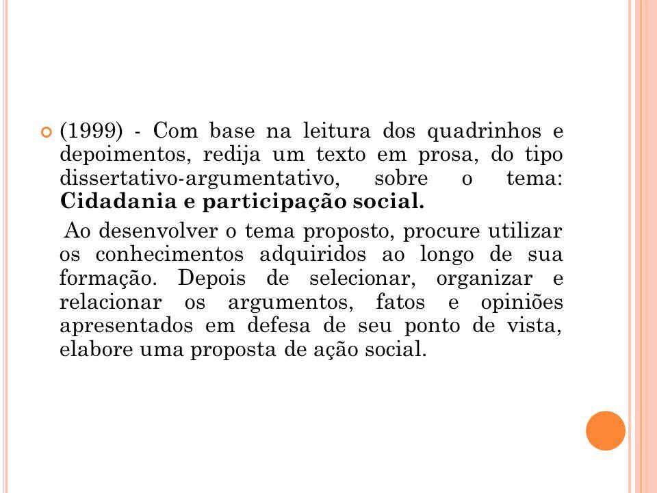 (1999) - Com base na leitura dos quadrinhos e depoimentos, redija um texto em prosa, do tipo dissertativo-argumentativo, sobre o tema: Cidadania e participação social.
