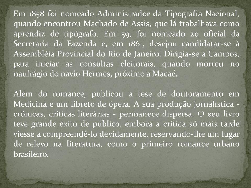 Em 1858 foi nomeado Administrador da Tipografia Nacional, quando encontrou Machado de Assis, que lá trabalhava como aprendiz de tipógrafo. Em 59, foi nomeado 2o oficial da Secretaria da Fazenda e, em 1861, desejou candidatar-se à Assembléia Provincial do Rio de Janeiro. Dirigia-se a Campos, para iniciar as consultas eleitorais, quando morreu no naufrágio do navio Hermes, próximo a Macaé.