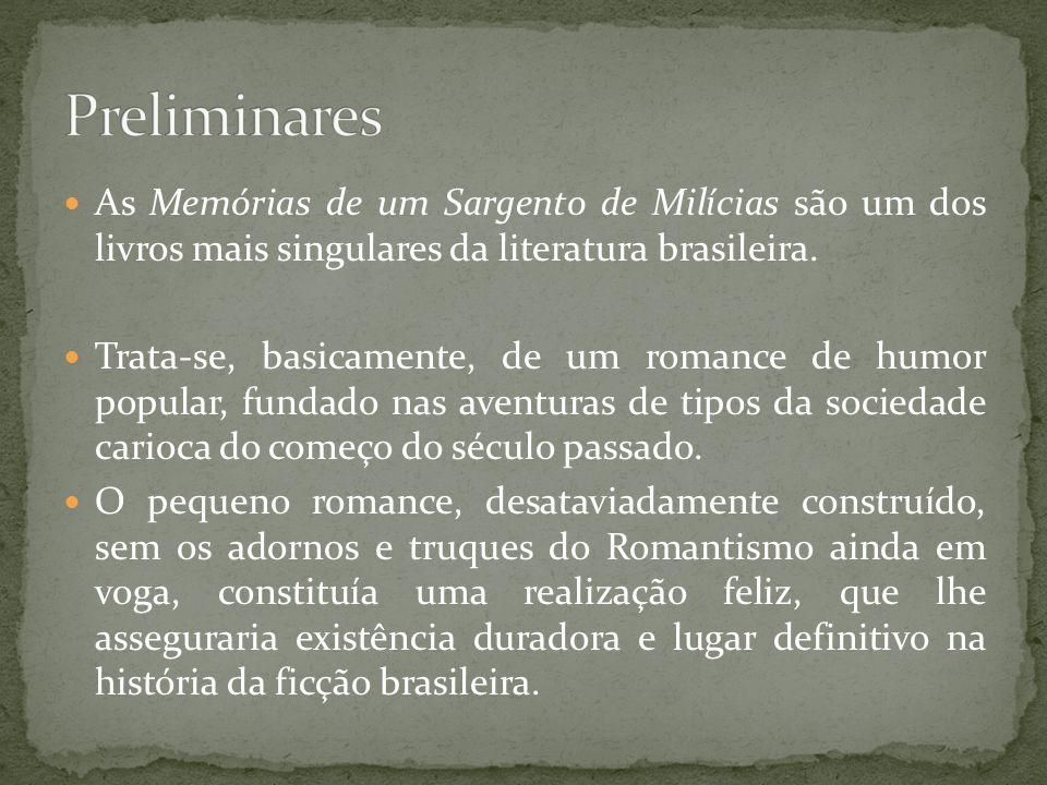 Preliminares As Memórias de um Sargento de Milícias são um dos livros mais singulares da literatura brasileira.