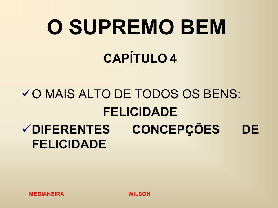 O SUPREMO BEM CAPÍTULO 4 O MAIS ALTO DE TODOS OS BENS: FELICIDADE