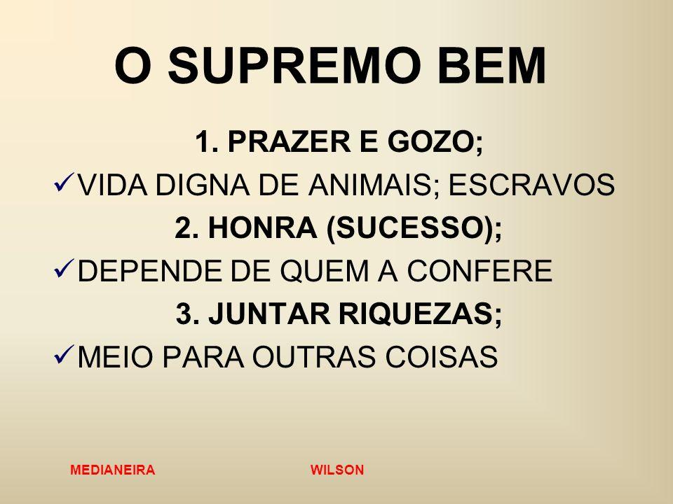 O SUPREMO BEM 1. PRAZER E GOZO; VIDA DIGNA DE ANIMAIS; ESCRAVOS