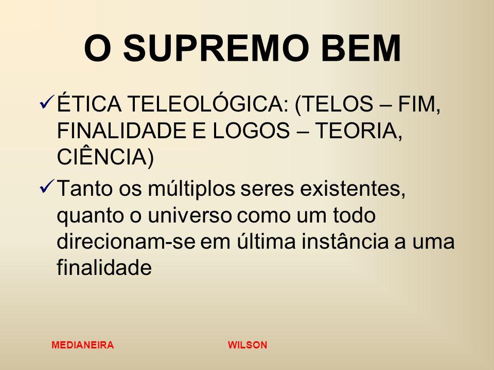 O SUPREMO BEM ÉTICA TELEOLÓGICA: (TELOS – FIM, FINALIDADE E LOGOS – TEORIA, CIÊNCIA)