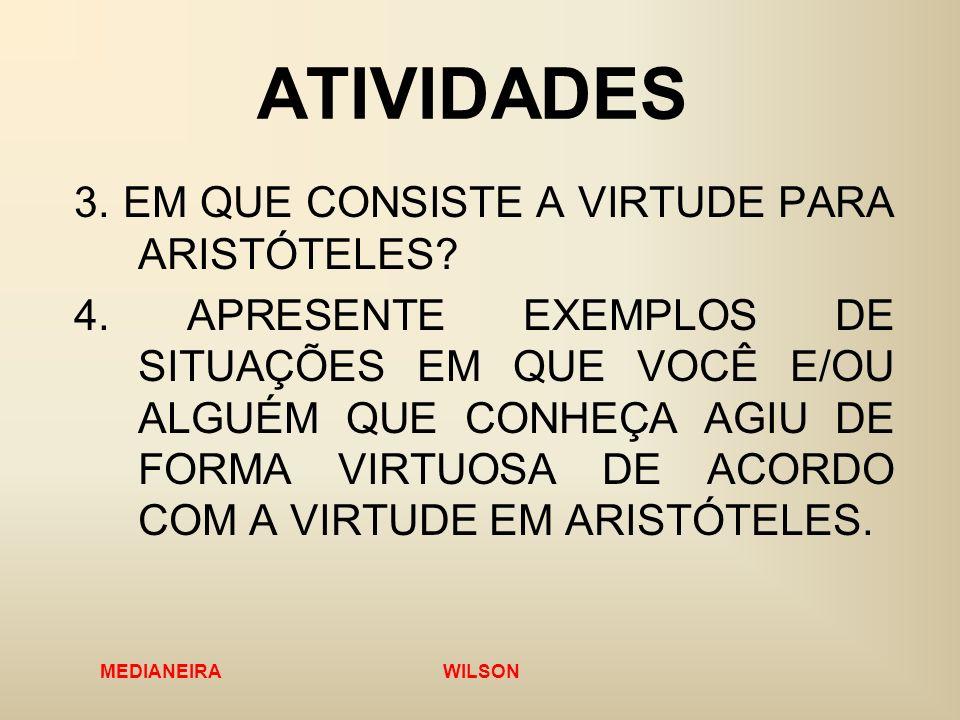 ATIVIDADES 3. EM QUE CONSISTE A VIRTUDE PARA ARISTÓTELES