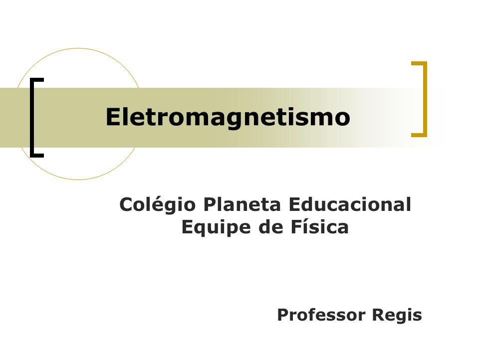 Colégio Planeta Educacional Equipe de Física Professor Regis