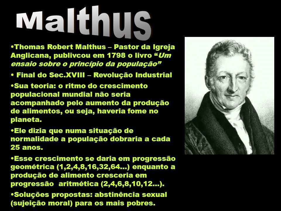 Malthus Thomas Robert Malthus – Pastor da Igreja Anglicana, publivcou em 1798 o livro Um ensaio sobre o princípio da população
