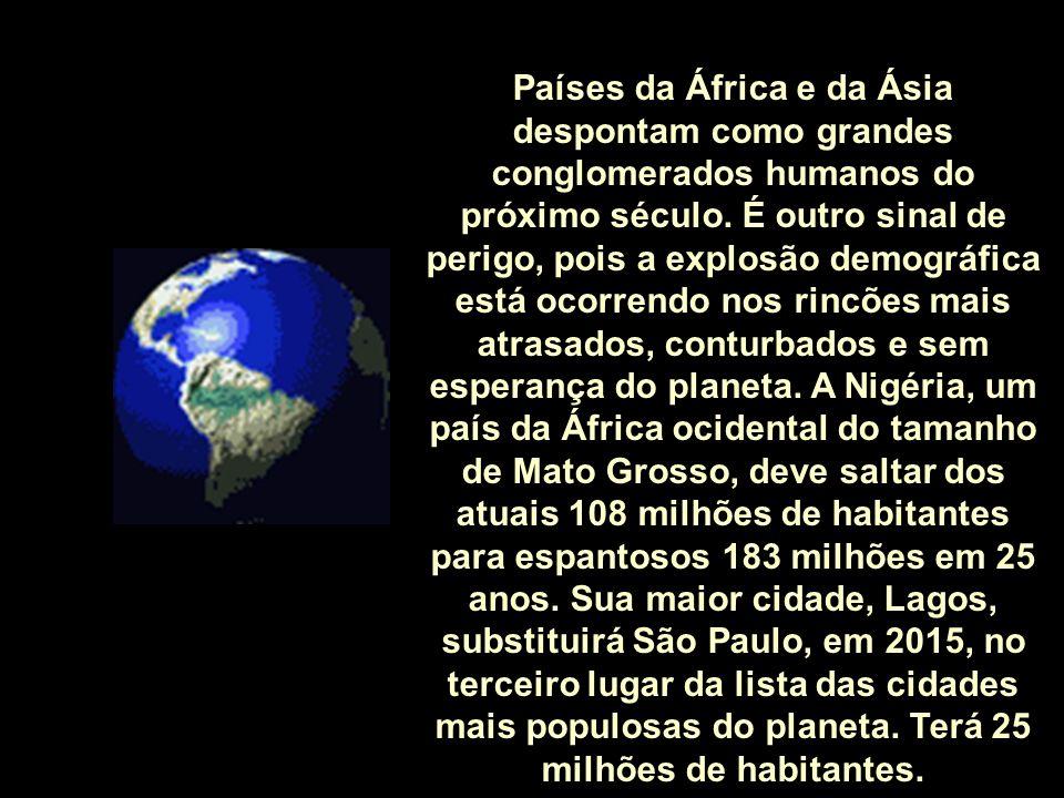 Países da África e da Ásia despontam como grandes conglomerados humanos do próximo século.