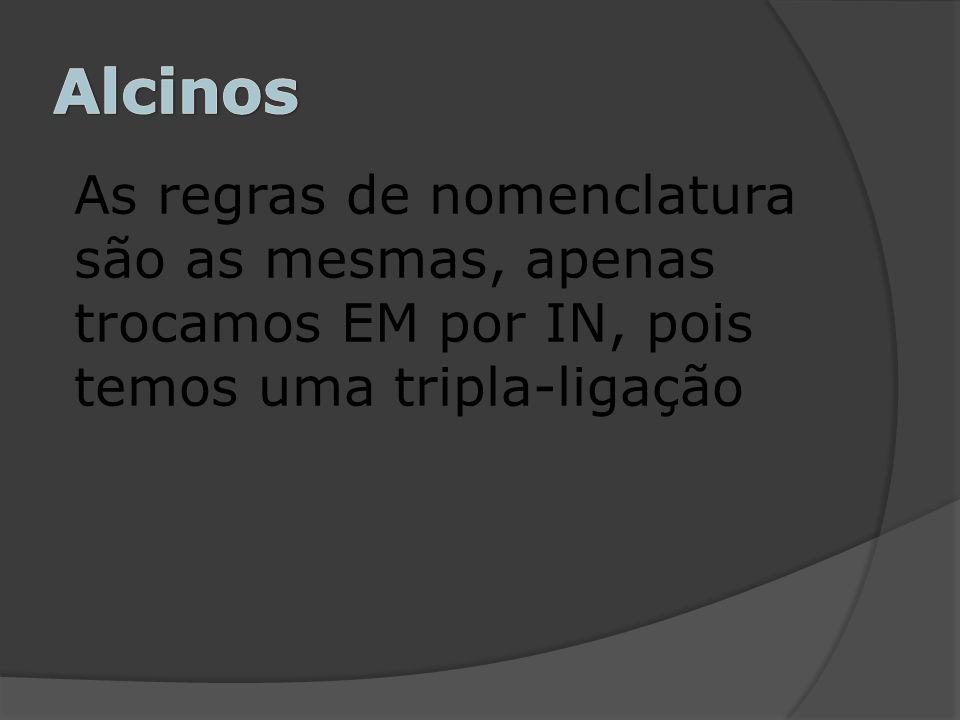 Alcinos As regras de nomenclatura são as mesmas, apenas trocamos EM por IN, pois temos uma tripla-ligação.