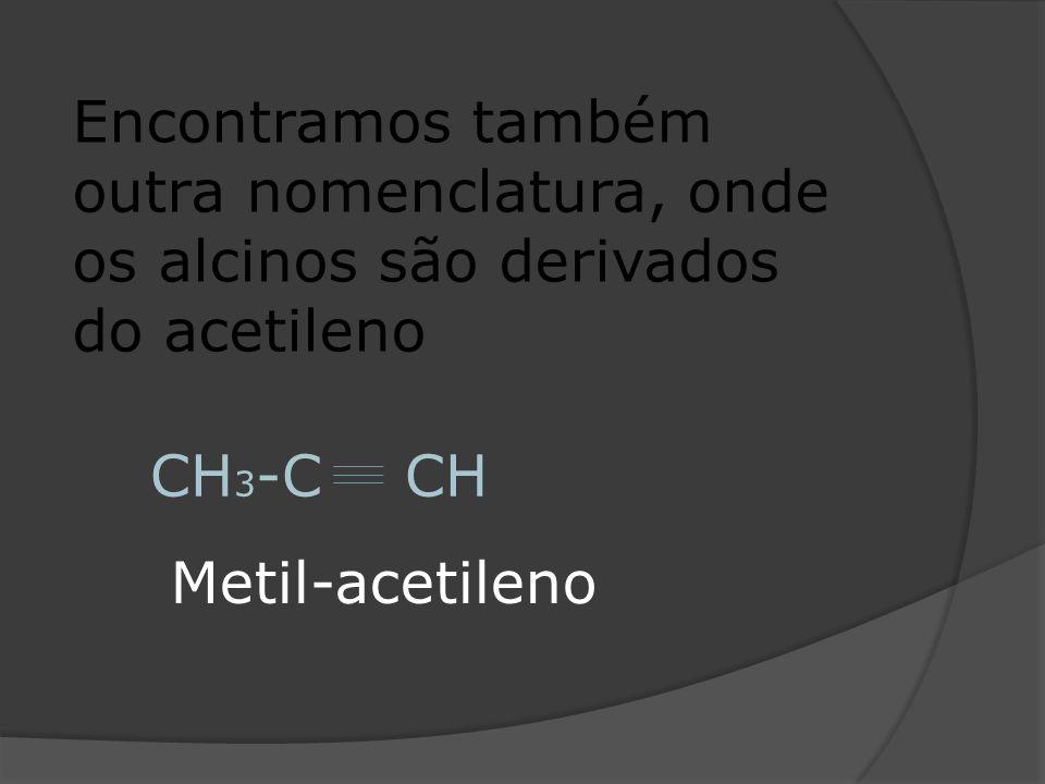 Encontramos também outra nomenclatura, onde os alcinos são derivados do acetileno