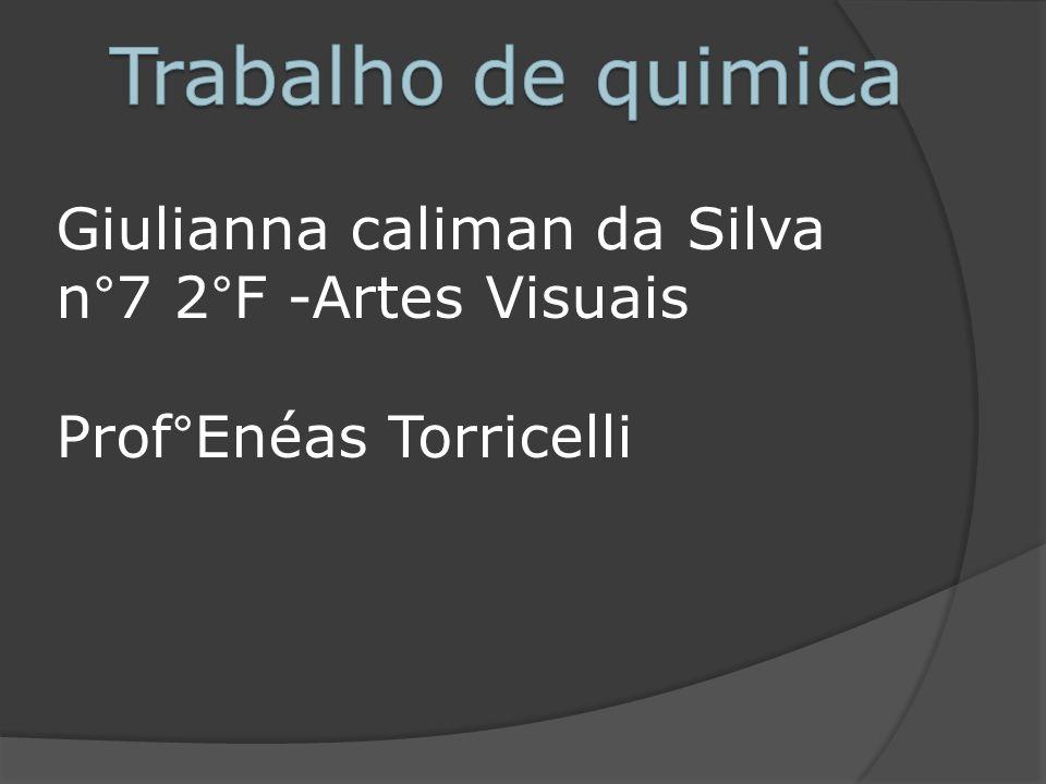 Trabalho de quimica Giulianna caliman da Silva n°7 2°F -Artes Visuais