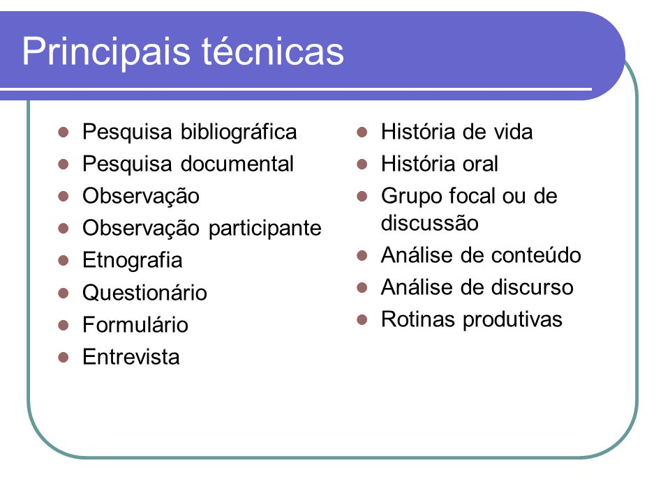 Principais técnicas Pesquisa bibliográfica Pesquisa documental