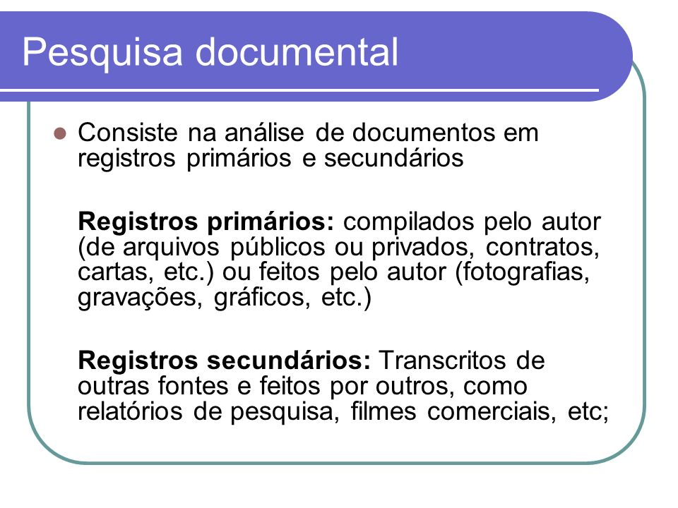 Pesquisa documentalConsiste na análise de documentos em registros primários e secundários.