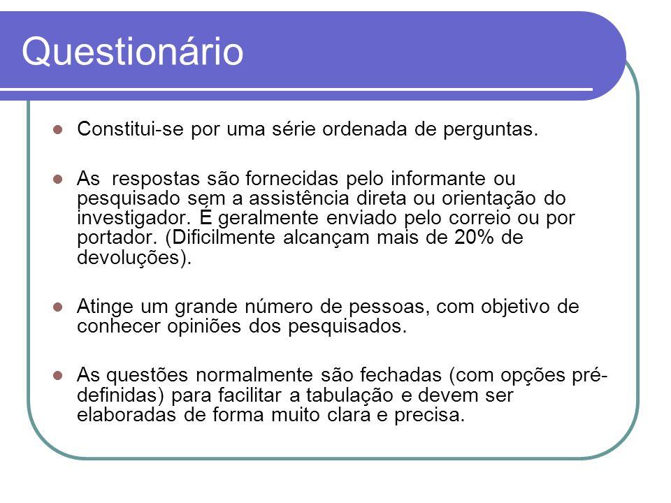 Questionário Constitui-se por uma série ordenada de perguntas.