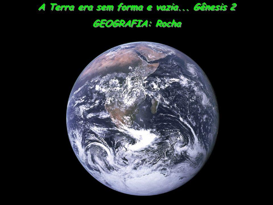 A Terra era sem forma e vazia... Gênesis 2