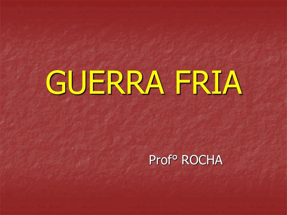 GUERRA FRIA Prof° ROCHA