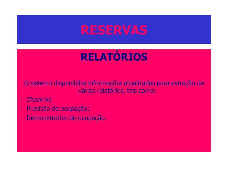 RESERVAS RELATÓRIOS. O sistema disponibliza informações atualizadas para extração de vários relatórios, tais como: