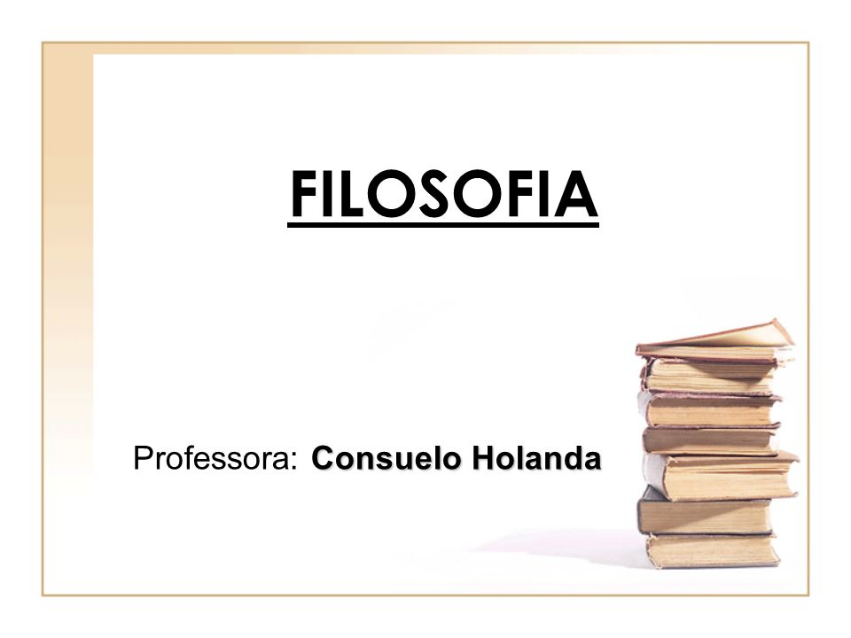 FILOSOFIA Professora: Consuelo Holanda