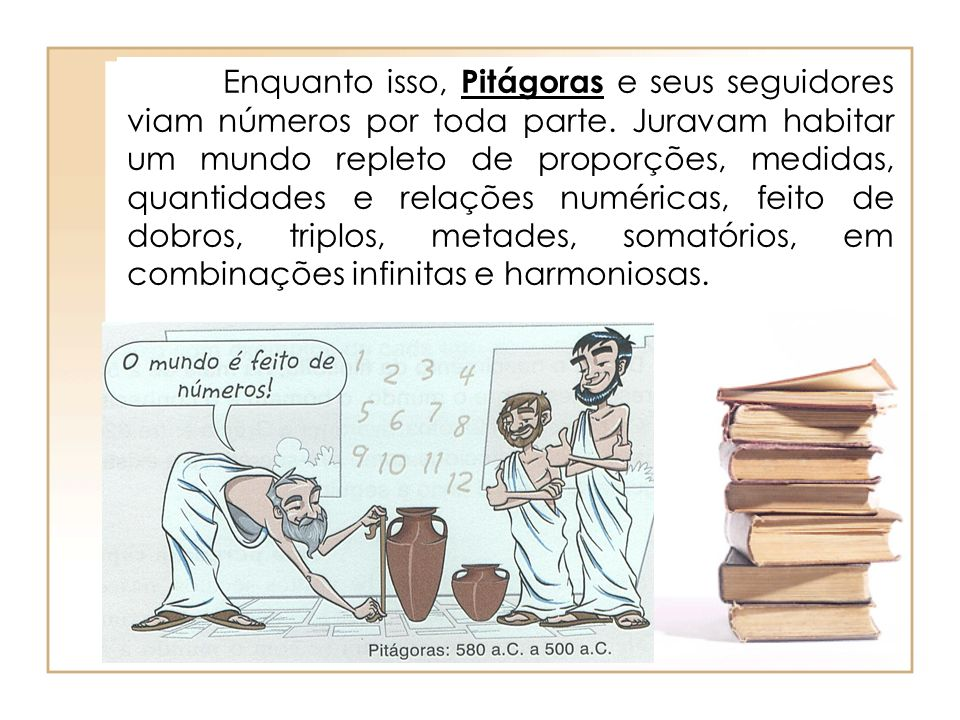 Enquanto isso, Pitágoras e seus seguidores viam números por toda parte