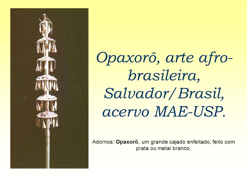 Opaxorô, arte afro-brasileira, Salvador/Brasil, acervo MAE-USP