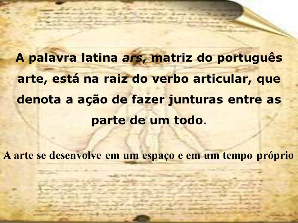 A palavra latina ars, matriz do português arte, está na raiz do verbo articular, que denota a ação de fazer junturas entre as parte de um todo.
