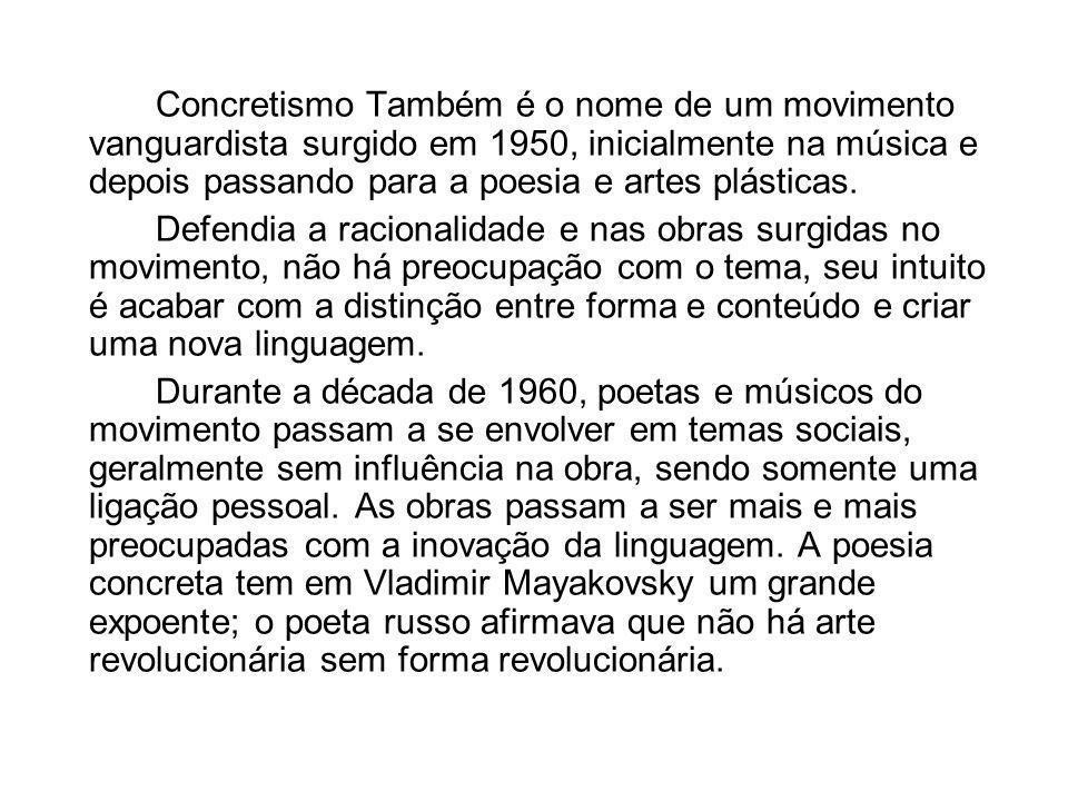 Concretismo Também é o nome de um movimento vanguardista surgido em 1950, inicialmente na música e depois passando para a poesia e artes plásticas.