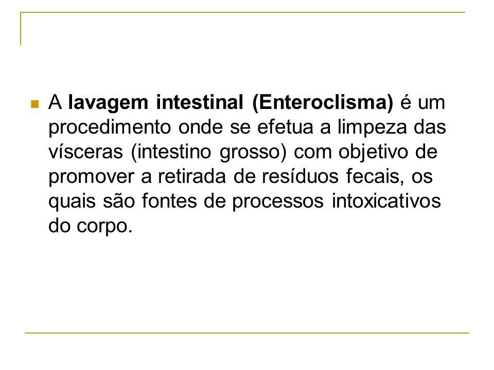 A lavagem intestinal (Enteroclisma) é um procedimento onde se efetua a limpeza das vísceras (intestino grosso) com objetivo de promover a retirada de resíduos fecais, os quais são fontes de processos intoxicativos do corpo.