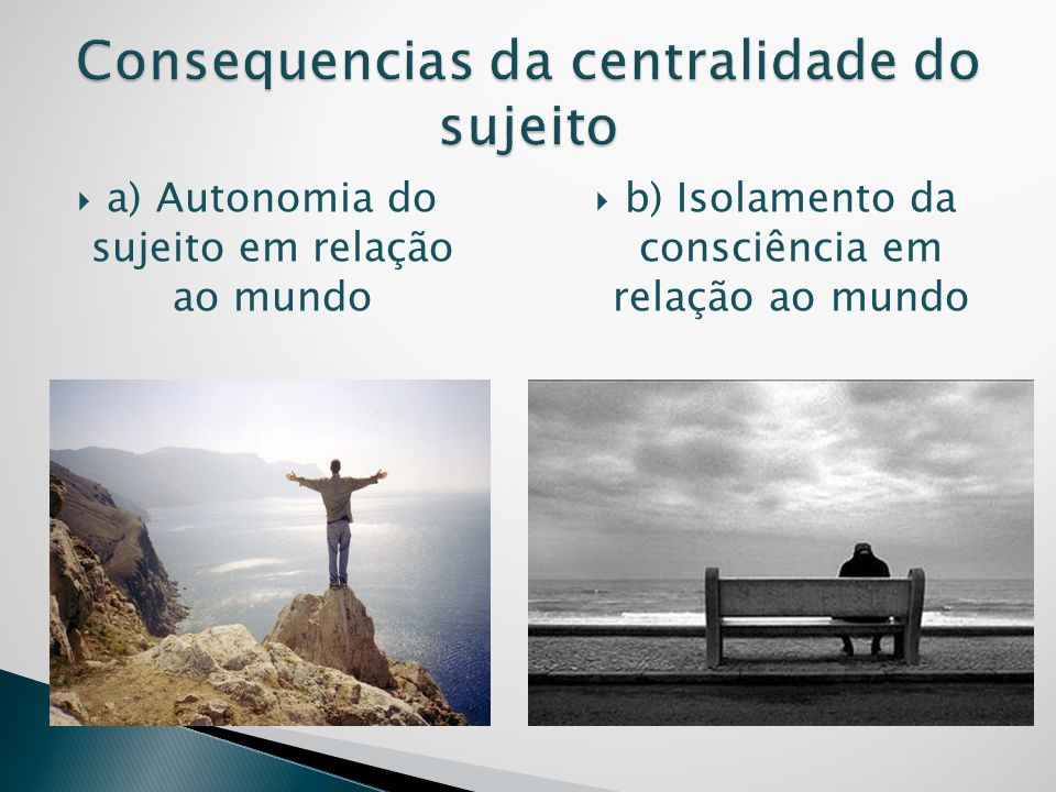 Consequencias da centralidade do sujeito