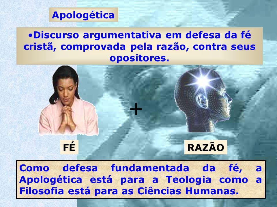 Apologética Discurso argumentativa em defesa da fé cristã, comprovada pela razão, contra seus opositores.