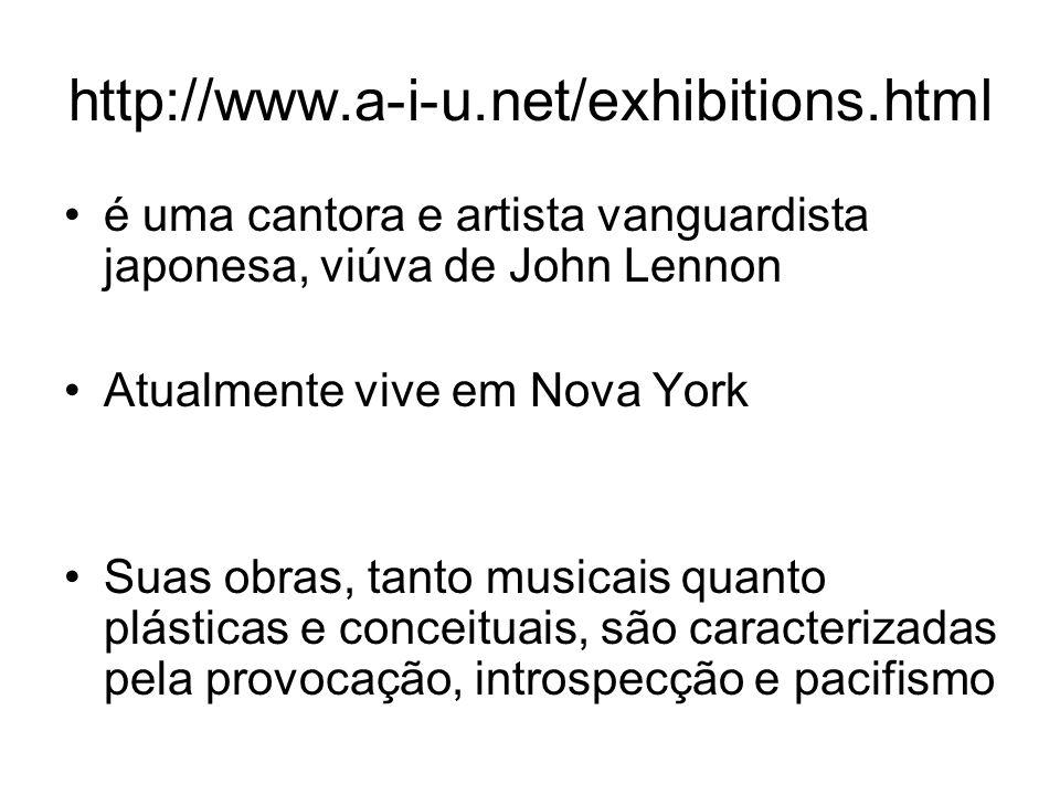http://www.a-i-u.net/exhibitions.html é uma cantora e artista vanguardista japonesa, viúva de John Lennon.