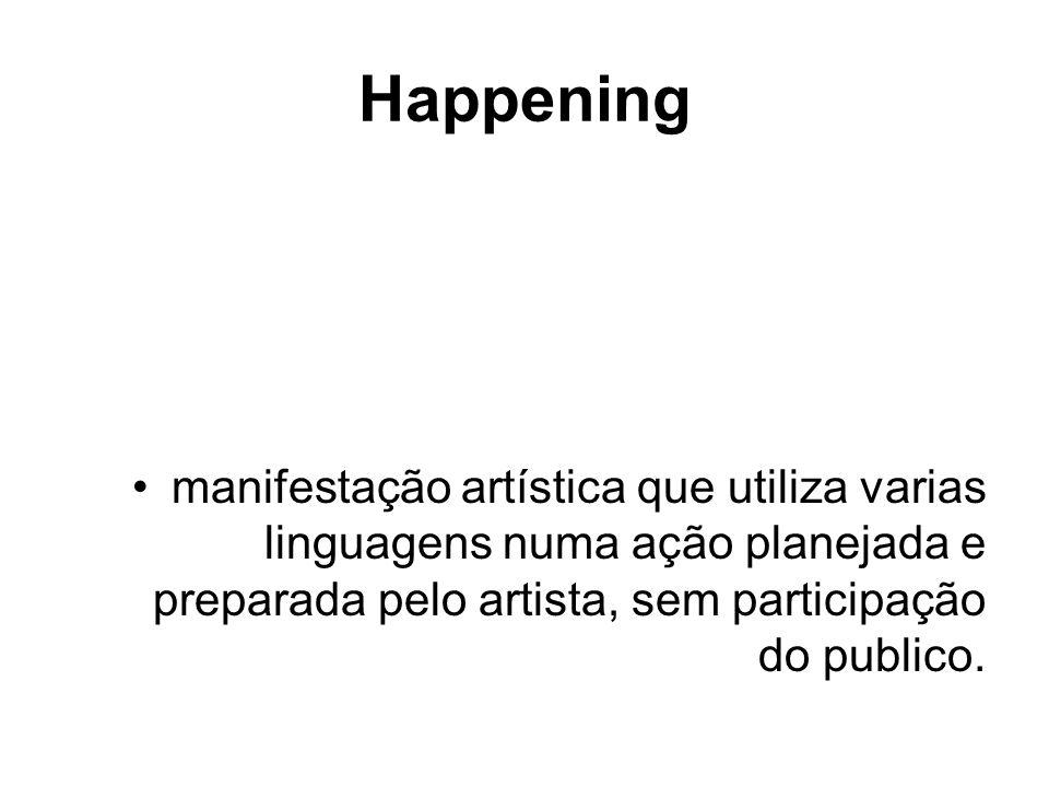 Happeningmanifestação artística que utiliza varias linguagens numa ação planejada e preparada pelo artista, sem participação do publico.