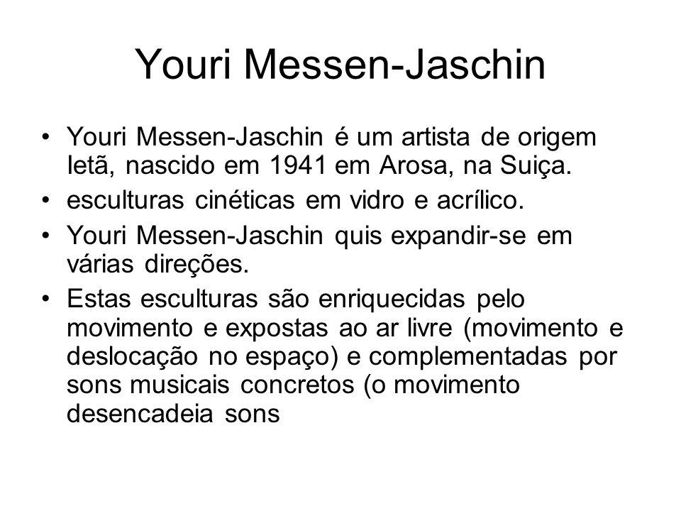 Youri Messen-Jaschin Youri Messen-Jaschin é um artista de origem Ietã, nascido em 1941 em Arosa, na Suiça.