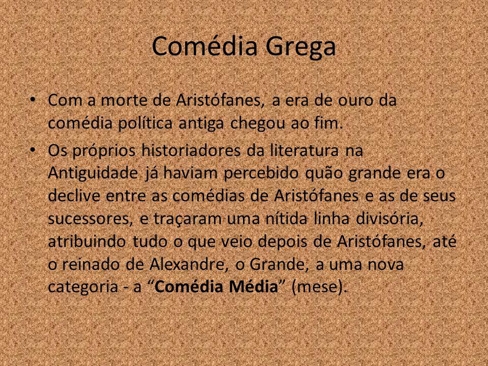 Comédia Grega Com a morte de Aristófanes, a era de ouro da comédia política antiga chegou ao fim.