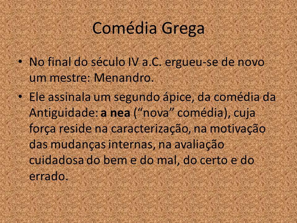 Comédia Grega No final do século IV a.C. ergueu-se de novo um mestre: Menandro.