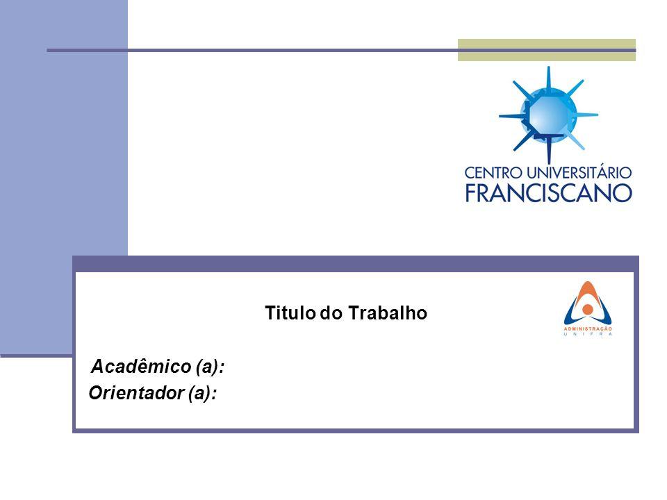 Titulo do Trabalho Acadêmico (a): Orientador (a):