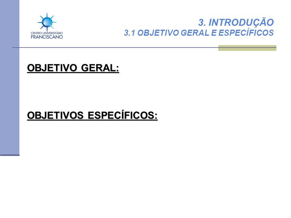 3. INTRODUÇÃO 3.1 OBJETIVO GERAL E ESPECÍFICOS