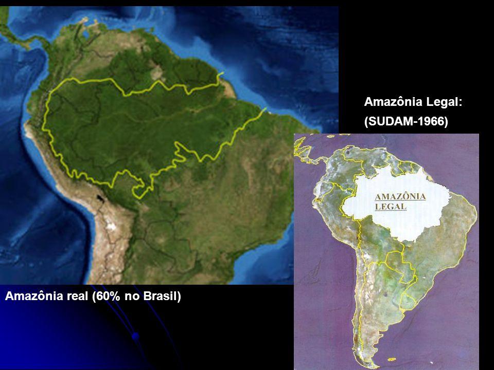 Amazônia Legal: (SUDAM-1966) Amazônia real (60% no Brasil)