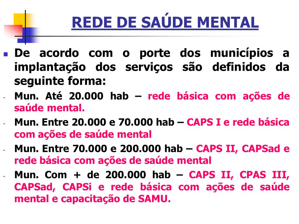 REDE DE SAÚDE MENTAL De acordo com o porte dos municípios a implantação dos serviços são definidos da seguinte forma: