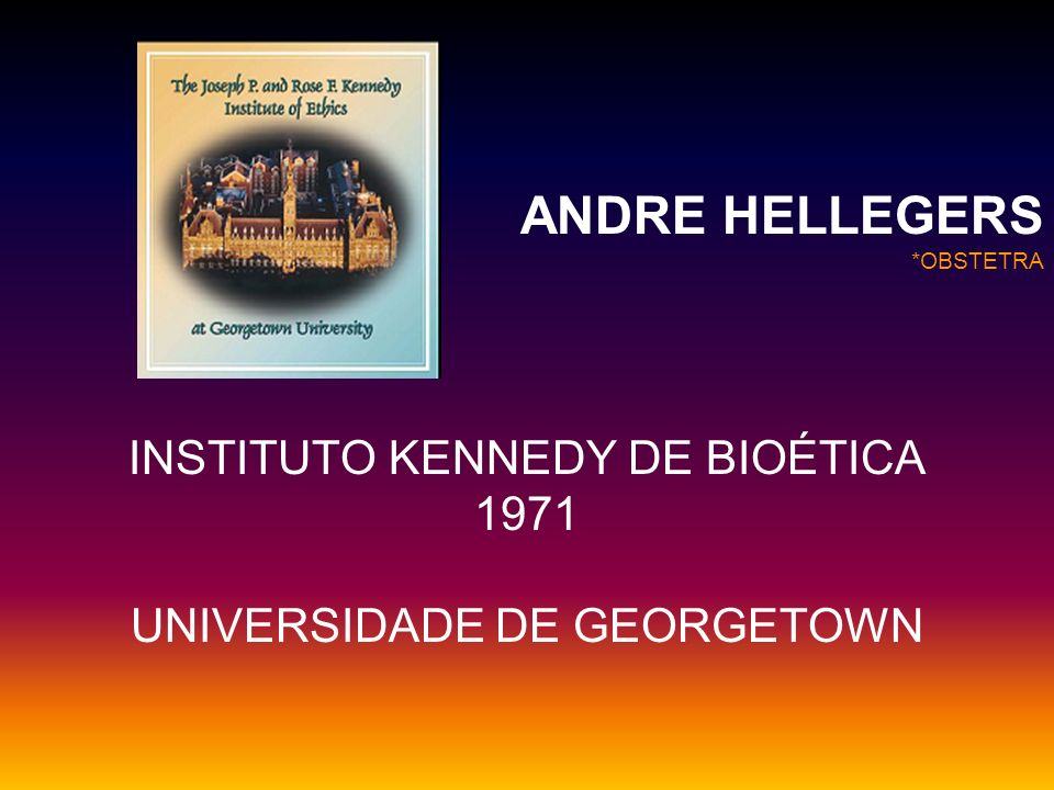 ANDRE HELLEGERS INSTITUTO KENNEDY DE BIOÉTICA 1971