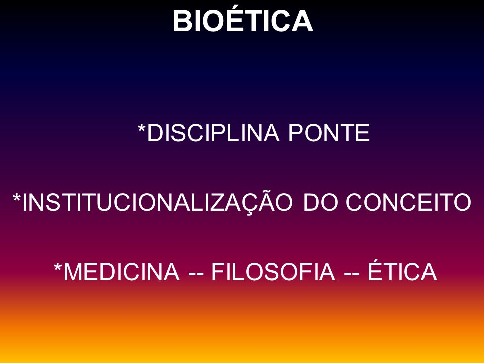 BIOÉTICA *INSTITUCIONALIZAÇÃO DO CONCEITO