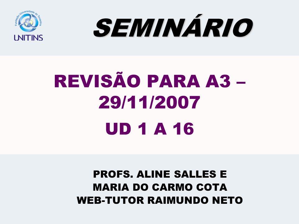 PROFS. ALINE SALLES E MARIA DO CARMO COTA WEB-TUTOR RAIMUNDO NETO