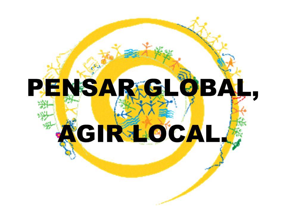 PENSAR GLOBAL, AGIR LOCAL.