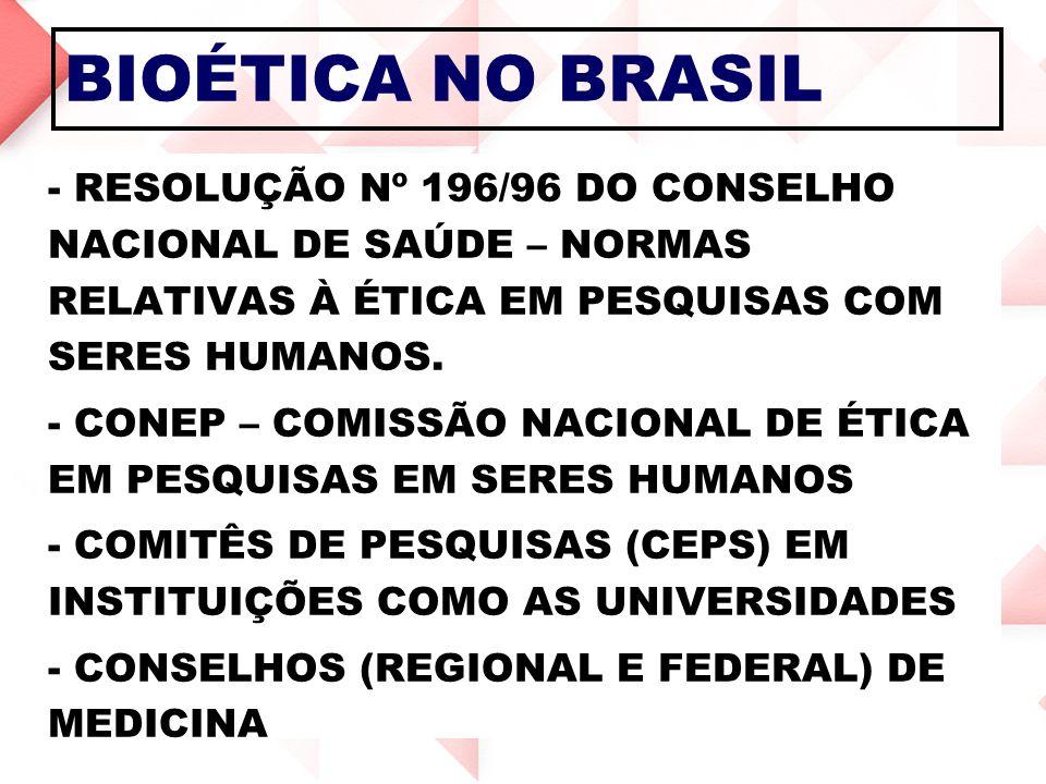 BIOÉTICA NO BRASIL RESOLUÇÃO Nº 196/96 DO CONSELHO NACIONAL DE SAÚDE – NORMAS RELATIVAS À ÉTICA EM PESQUISAS COM SERES HUMANOS.