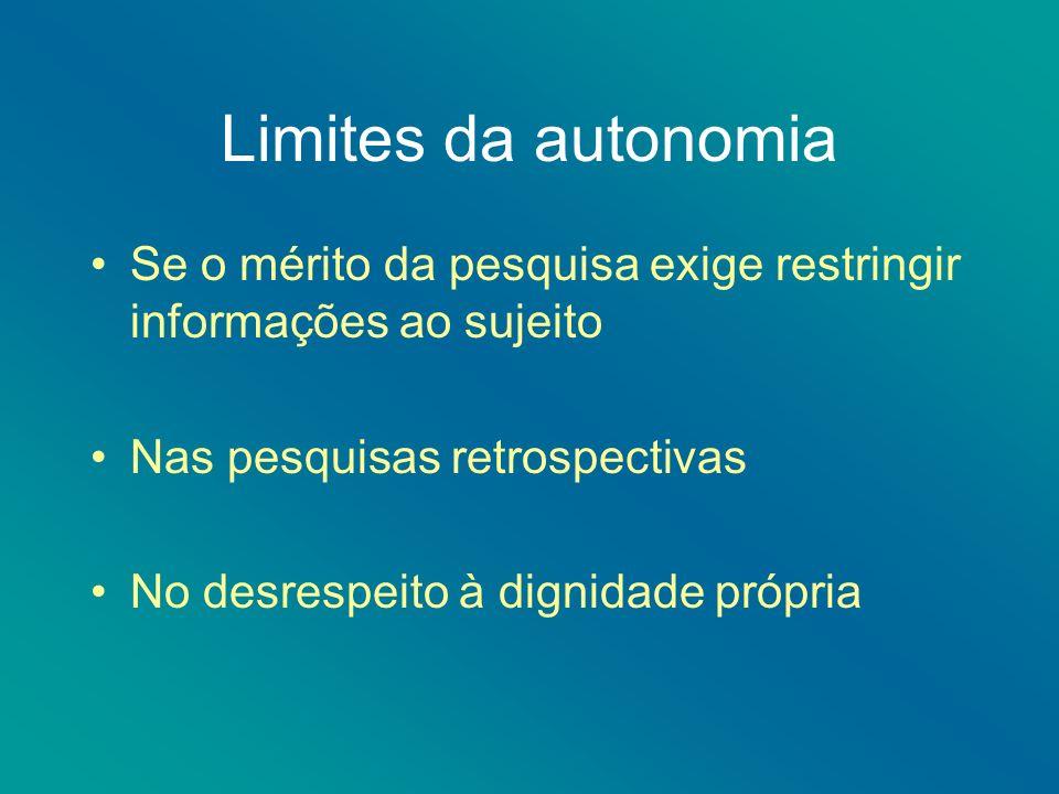 Limites da autonomia Se o mérito da pesquisa exige restringir informações ao sujeito. Nas pesquisas retrospectivas.