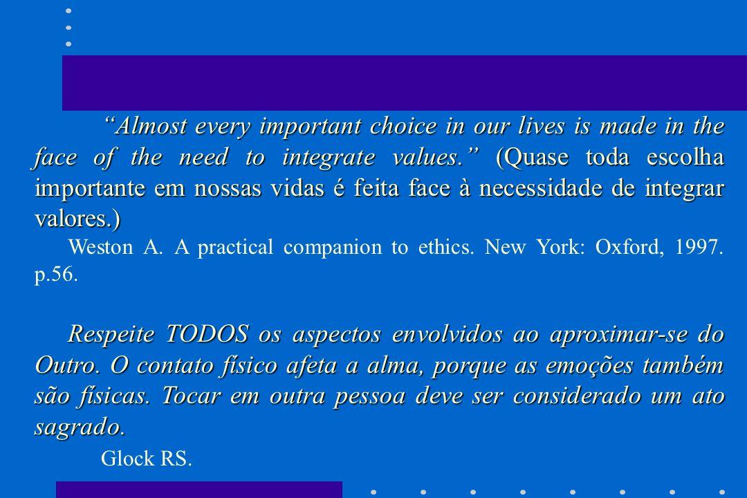 Almost every important choice in our lives is made in the face of the need to integrate values. (Quase toda escolha importante em nossas vidas é feita face à necessidade de integrar valores.)