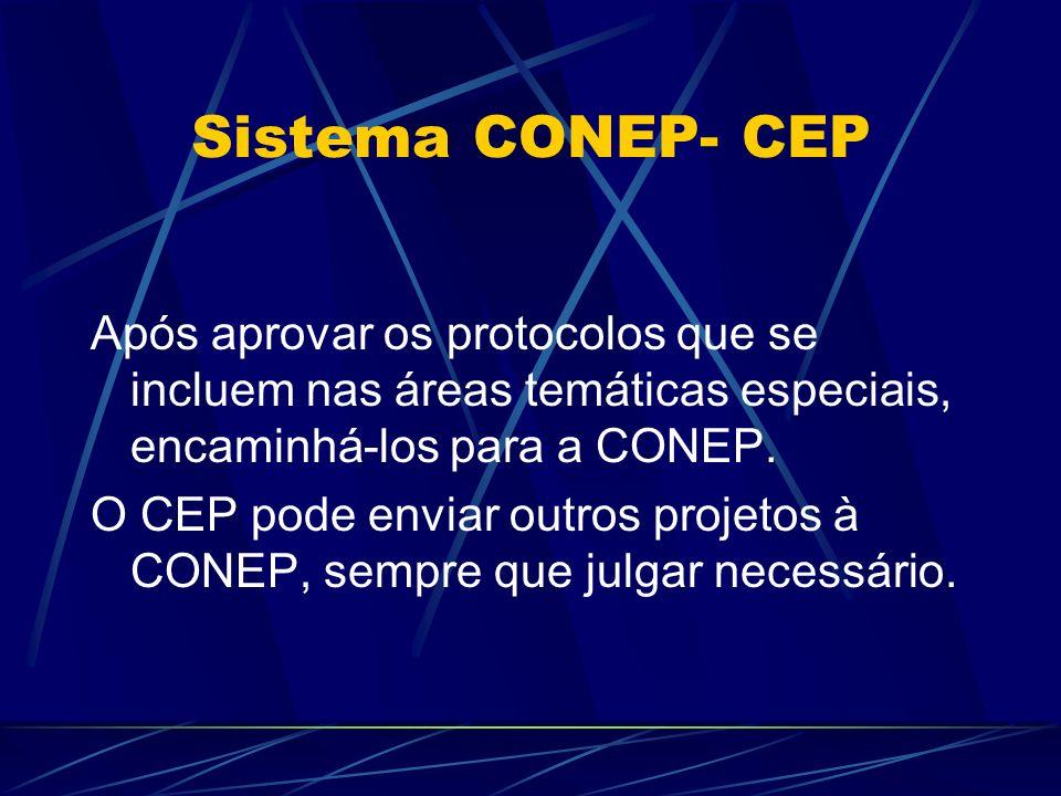 Sistema CONEP- CEP Após aprovar os protocolos que se incluem nas áreas temáticas especiais, encaminhá-los para a CONEP.