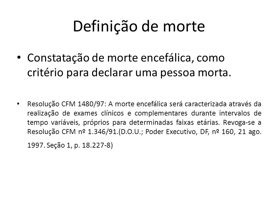 Definição de morte Constatação de morte encefálica, como critério para declarar uma pessoa morta.