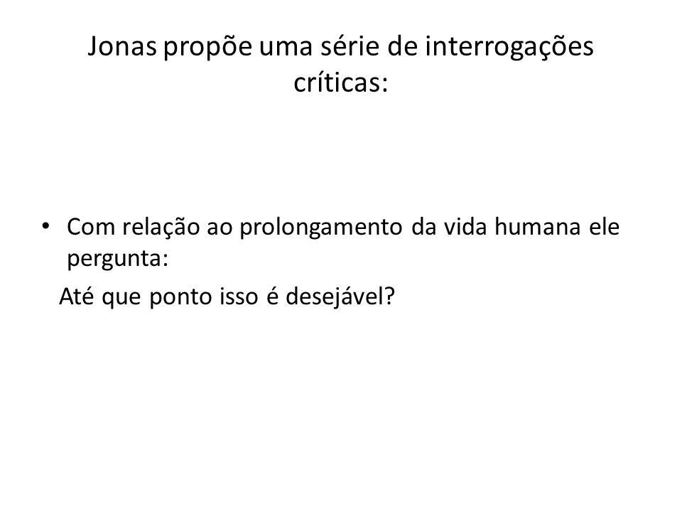 Jonas propõe uma série de interrogações críticas: