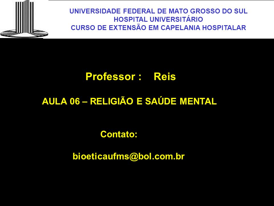 Professor : Reis AULA 06 – RELIGIÃO E SAÚDE MENTAL Contato: